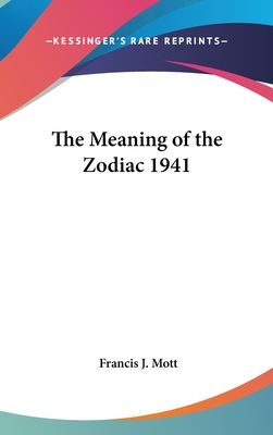 The Meaning of the Zodiac 1941 - Mott, Francis J