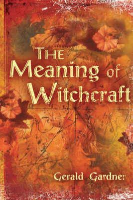 The Meaning of Witchcraft - Gardner, Gerald B