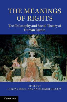 The Meanings of Rights: The Philosophy and Social Theory of Human Rights - Douzinas, Costas (Editor), and Gearty, Conor Anthony, Professor (Editor)