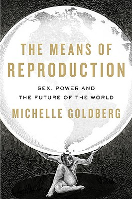 The Means of Reproduction: Sex, Power, and the Future of the World - Goldberg, Michelle