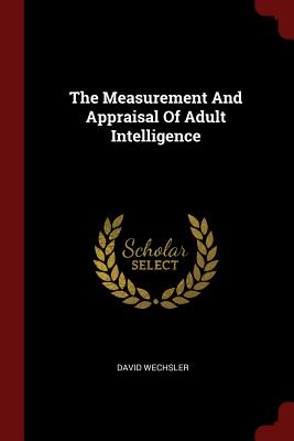 The Measurement and Appraisal of Adult Intelligence - Wechsler, David