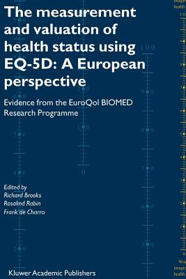 The Measurement and Valuation of Health Status Using EQ-5D: A European Perspective: Evidence from the EuroQol BIOMED Research Programme - Brooks, Richard (Editor), and Rabin, Rosalind (Editor), and Charro, Frank De (Editor)
