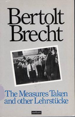 The Measures Taken and Other Lehrstucke - Brecht, Bertolt