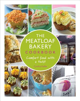 The Meatloaf Bakery Cookbook: Comfort Food with a Twist - Kallile, Cynthia