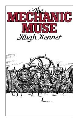 The Mechanic Muse - Kenner, Hugh, Professor
