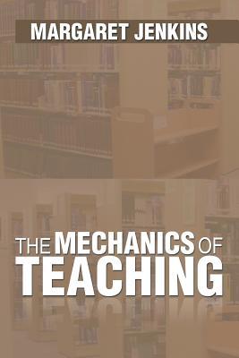 The Mechanics of Teaching - Jenkins, Margaret