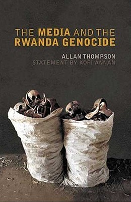 The Media and the Rwanda Genocide - Thompson, Allan (Editor)