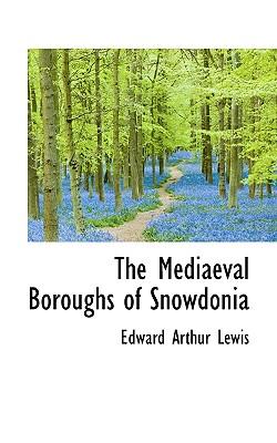 The Mediaeval Boroughs of Snowdonia - Lewis, Edward Arthur