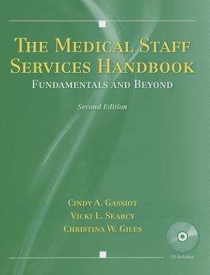 The Medical Staff Services Handbook: Fundamentals and Beyond - Gassiot, Cindy A, and Searcy, Vicki L, and Giles, Christina W