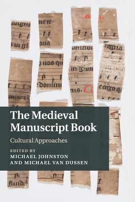 The Medieval Manuscript Book: Cultural Approaches - Johnston, Michael (Editor)