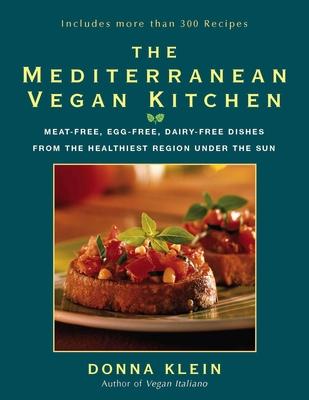 The Mediterranean Vegan Kitchen: Meat-Free, Egg-Free, Dairy-Free Dishes from the Healthiest Region Under the Sun - Klein, Donna
