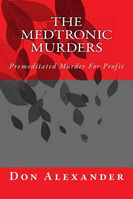 The Medtronic Murders: Premeditated Murder for Profit - Alexander, Don