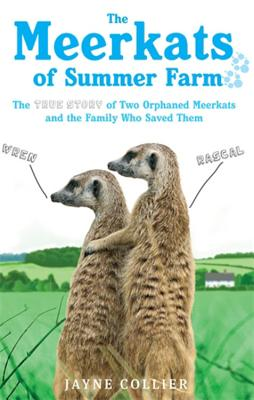 The Meerkats Of Summer Farm: The True Story of Two Orphaned Meerkats and the Family Who Saved Them - Collier, Jayne