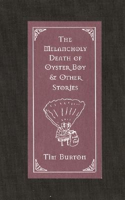 The Melancholy Death of Oyster Boy & Other Stories - Burton, Tim