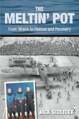 The Meltin' Pot: From Wreck to Rescue and Recovery - Scoltock, Jack