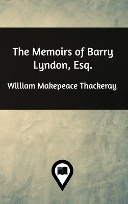 The Memoirs of Barry Lyndon, Esq - Thackeray, William Makepeace