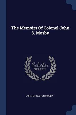 The Memoirs of Colonel John S. Mosby - Mosby, John Singleton