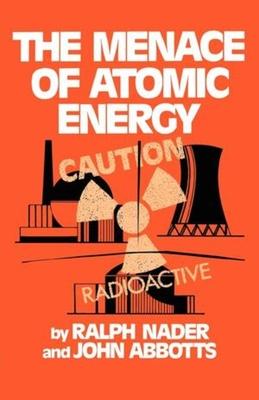 The Menace of Atomic Energy - Nader, Ralph, and Abbotts, John