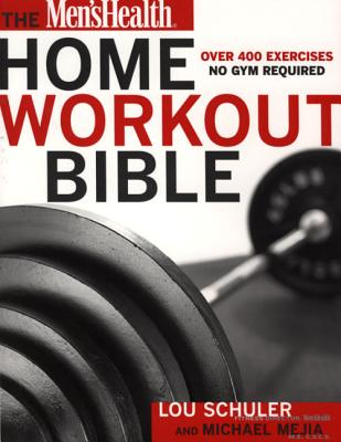 The Men's Health Home Workout Bible - Schuler, Lou, and Mejia, Michael