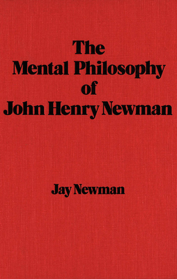 The Mental Philosophy of John Henry Newman - Newman, Jay