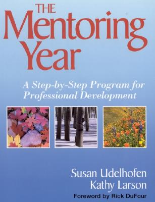 The Mentoring Year: A Step-By-Step Program for Professional Development - Udelhofen, Susan K, and Larson, Kathleen A
