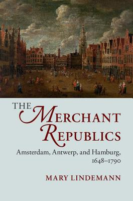 The Merchant Republics - Lindemann, Mary, Professor