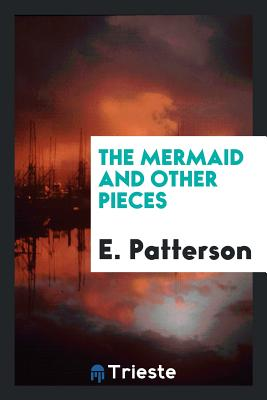 The Mermaid and Other Pieces - Patterson, E