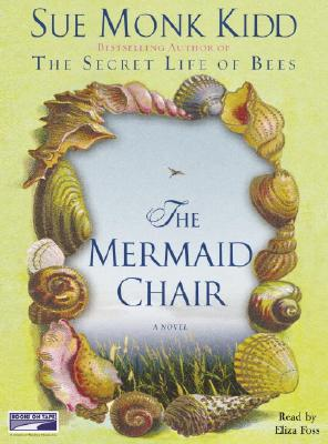 The Mermaid Chair - Kidd, Sue Monk, and Foss, Eliza (Read by)
