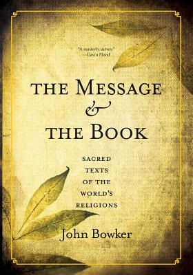 The Message and the Book: Sacred Texts of the World's Religions - Bowker, John, and Atlantic Books an Imprint of Grove Atlantic Ltd