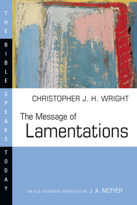 The Message of Lamentations - Wright, Christopher J H