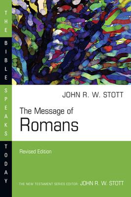 The Message of Romans: God's Good News for the World - Stott, John, Dr.