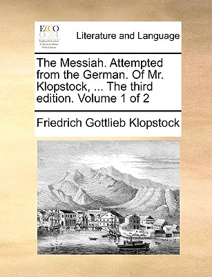 The Messiah. Attempted from the German. of Mr. Klopstock, ... the Third Edition. Volume 1 of 2 - Klopstock, Friedrich Gottlieb