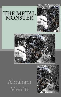 The Metal Monster - Merritt, Abraham