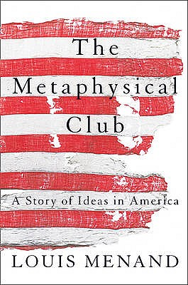 The Metaphysical Club: A Story of Ideas in America - Menand, Louis