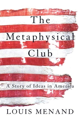 The Metaphysical Club: A Story of Ideas in America - Menand, Louis, III
