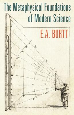 The Metaphysical Foundations of Modern Science - Burtt, E a