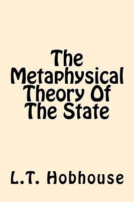 The Metaphysical Theory of the State - Hobhouse, L T