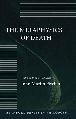 The Metaphysics of Death - Fischer, John Martin (Editor)