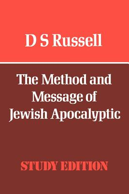 The Method and Message of Jewish Apocalyptic - Russell, D S