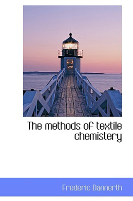 The Methods of Textile Chemistery - Dannerth, Frederic