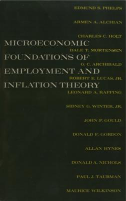 The Microeconomic Foundations of Employment and Inflation Theory - Phelps, Edmund S, and Alchian, Armen A, and Holt, Charles C