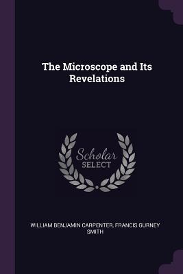 The Microscope and Its Revelations - Carpenter, William Benjamin, and Smith, Francis Gurney
