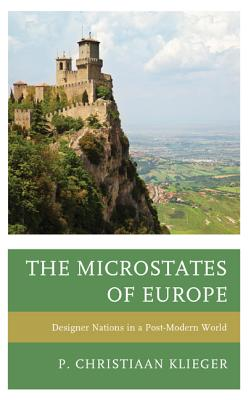 The Microstates of Europe: Designer Nations in a Post-Modern World - Klieger, P. Christiaan