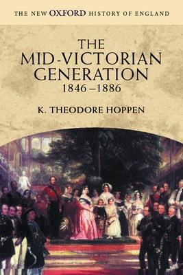 The Mid-Victorian Generation: 1846-1886 - Hoppen, K.Theodore