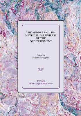 The Middle English Metrical Paraphrase of the Old Testament: The CA. 1518 Translation and the Middle Dutch Analogue, Mariken Van Nieumeghen - Livingston, Michael (Editor)