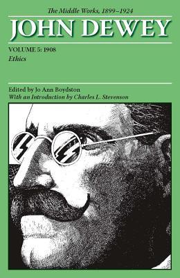 The Middle Works of John Dewey, 1899-1924, Volume 5: Ethics: 1908 - Dewey, John