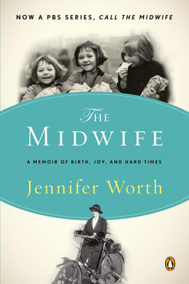 The Midwife: A Memoir of Birth, Joy, and Hard Times - Worth, Jennifer, and Coates, Terri (Editor)