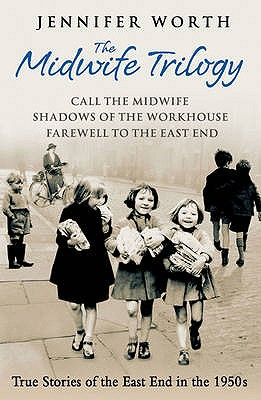 "The Midwife Trilogy: ""Call the Midwife"", ""Shadows of the Workhouse"", ""Farewell to the East End"" - Worth, Jennifer"