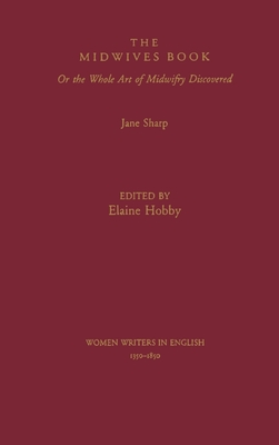 The Midwives Book: Or the Whole Art of Midwifery Discovered - Sharp, Jane, Ms.