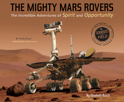 The Mighty Mars Rovers: The Incredible Adventures of Spirit and Opportunity - Rusch, Elizabeth